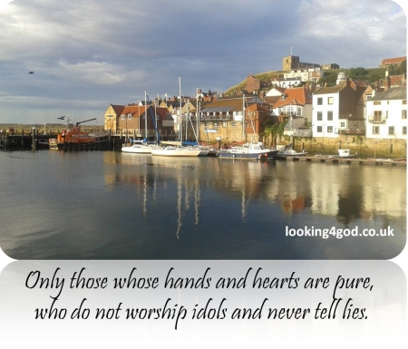 Psalm 24v4 Only those whose hearts and hands are pure who do not worship idols and who do not lie (Photo of Whitby harbour with reflections of houses and boats on the water)