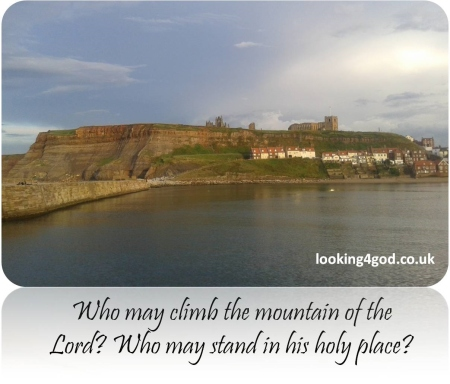 Psalm 24v3  Who may ascend the mountain of the lord, who may enter in his holy place (Photo of Whitby harbour)