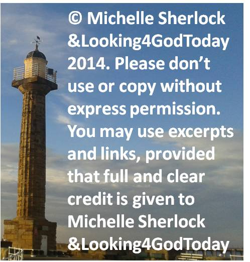 Copyright to Michelle Sherlock and Looking4GodToday 2014